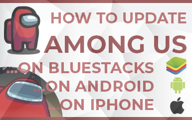 How to Update Among Us (Bluestacks, iPhone, Android, Console)