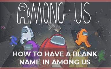 Among us - How to have a blank name in Among us