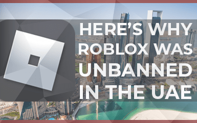 Roblox - Here's why Roblox was Unbanned in the UAE