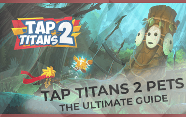 Tap Titans 2 Pets - The ultimate Guide
