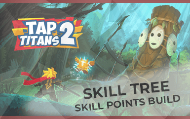 Tap Titans 2 - Skill Tree and Skill Points Guide