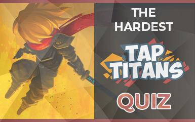 The Hardest Tap Titans 2 Quiz – Test Your Knowledge