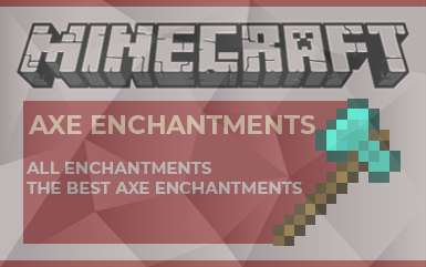 Minecraft: Axe Enchantment Guide
