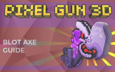 Pixel Gun 3D: Blot Axe (Guide, Abilities, Tips)
