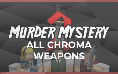 Roblox Murder Mystery 2 All Chroma Weapons