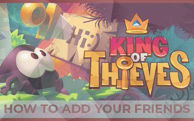 King of Thieves- How to add your friends